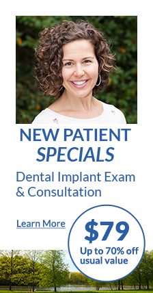 New patient specials. Dental implant exam & consultation. $79 Up to 70% off usual value. Learn more.