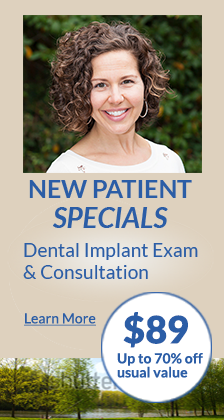 New patient specials. Dental implant exam & consultation. $89 Up to 70% off usual value. Learn more.